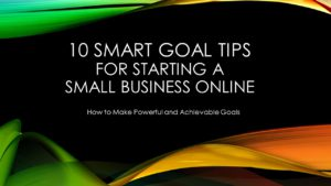10 Smart Goal Tips for Starting a Small Business Online