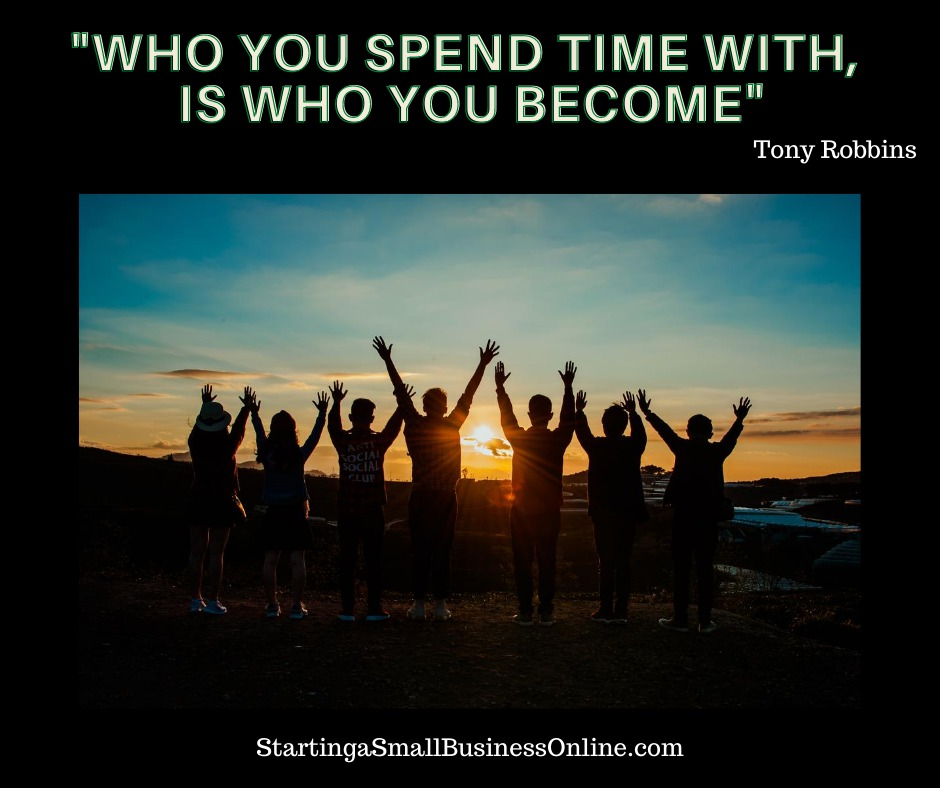 Tony Robbins quote: Who you spend time with is who you become.