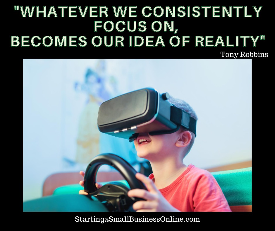 """Tony Robbins Quote: """"whatever we consistently focus on, becomes our idea of reality"""""""