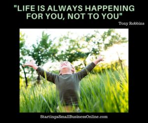 """Tony Robbins Quote: """"life is always happening for you, Not to you"""""""
