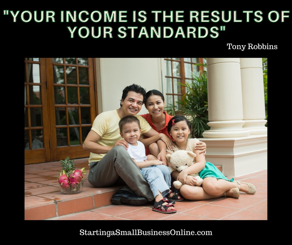 """Tony Robbins Quote: """"your income is the results of your standards"""""""