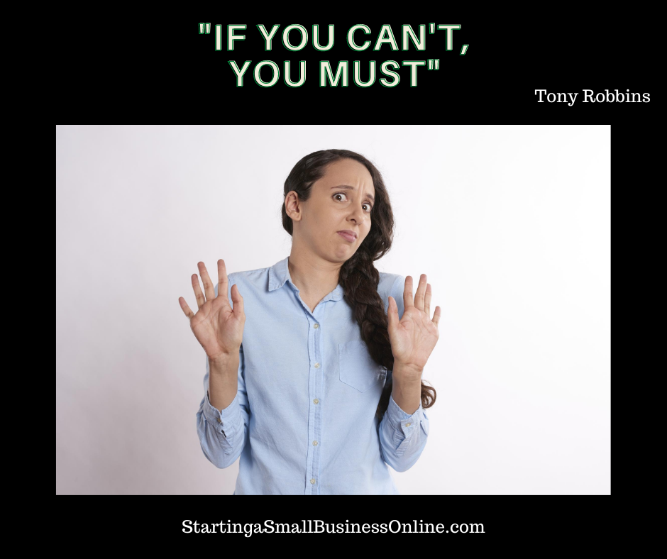 """Tony Robbins Quote: """"if you can't, you must"""""""