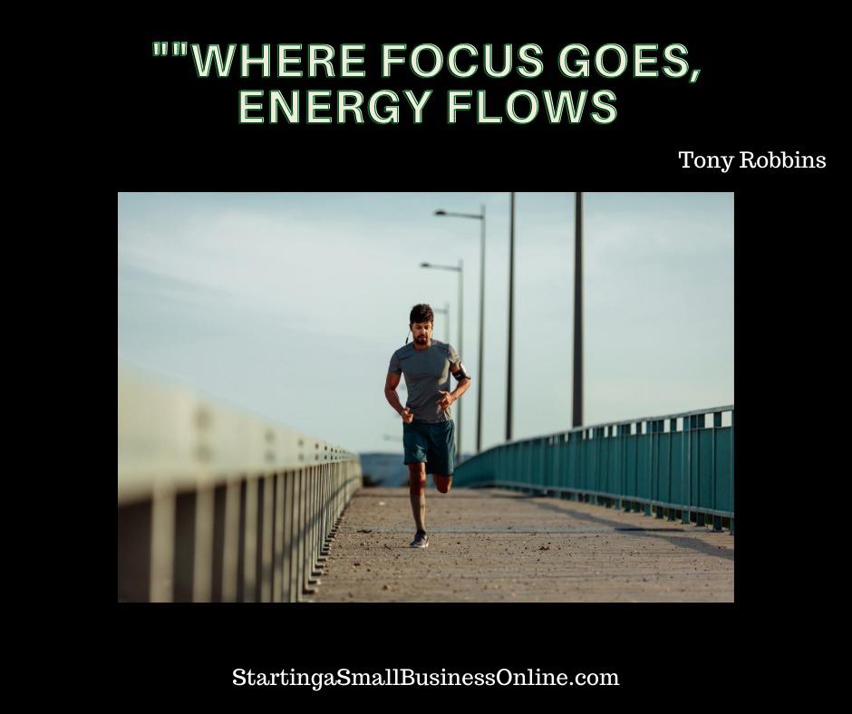 Tony Robbins - Where focus goes, energy flows.